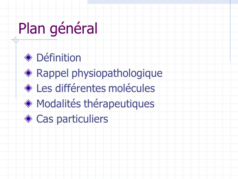 Plan général Définition Rappel physiopathologique Les différentes molécules Modalités thérapeutiques Cas particuliers