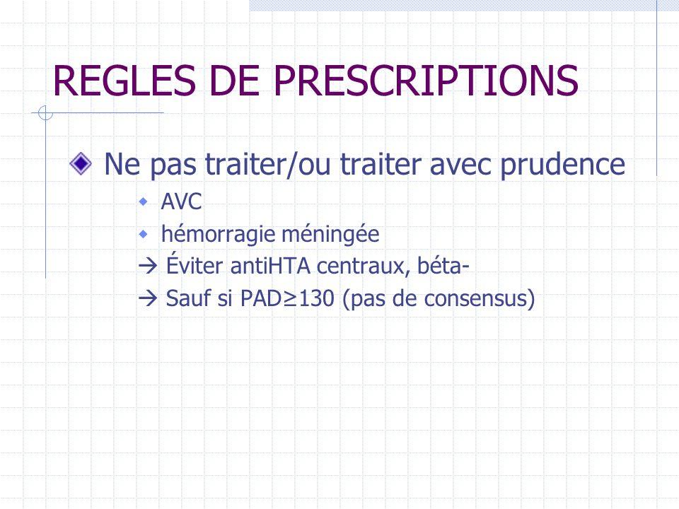 REGLES DE PRESCRIPTIONS Ne pas traiter/ou traiter avec prudence AVC hémorragie méningée Éviter antiHTA centraux, béta- Sauf si PAD130 (pas de consensus)