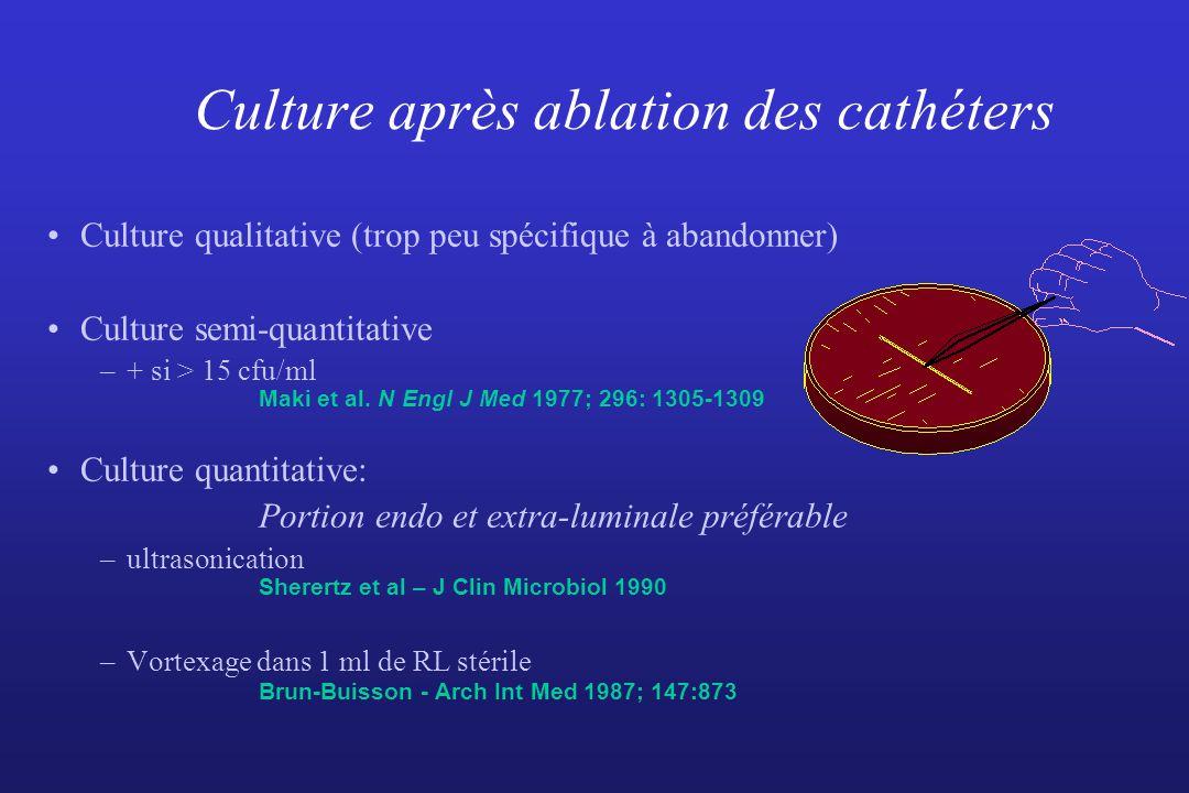 Culture après ablation des cathéters Culture qualitative (trop peu spécifique à abandonner) Culture semi-quantitative –+ si > 15 cfu/ml Maki et al. N