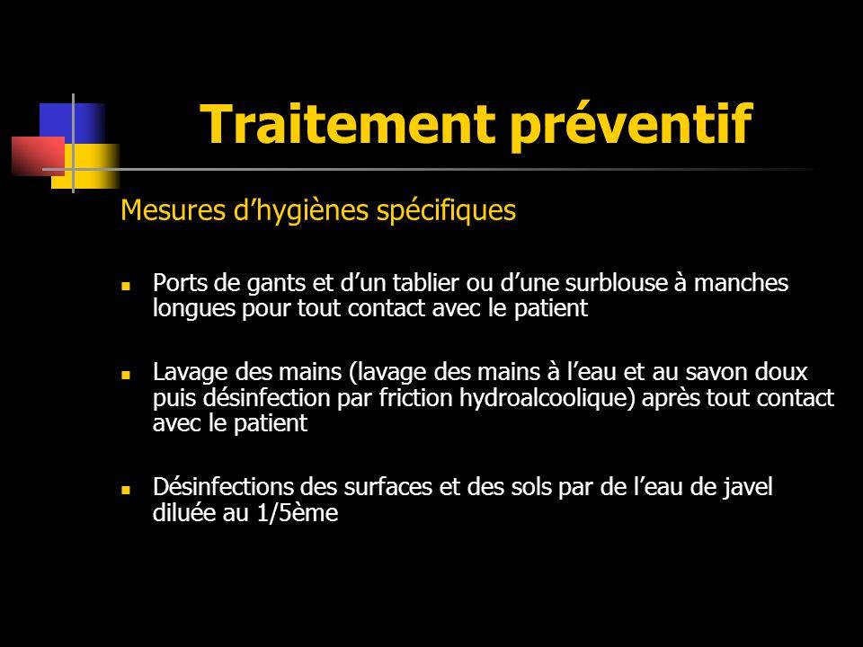 Traitement préventif Mesures dhygiènes spécifiques Ports de gants et dun tablier ou dune surblouse à manches longues pour tout contact avec le patient