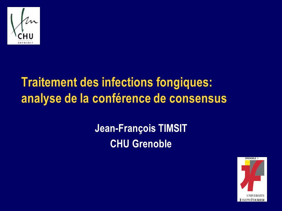 Traitement des infections fongiques: analyse de la conférence de consensus Jean-François TIMSIT CHU Grenoble