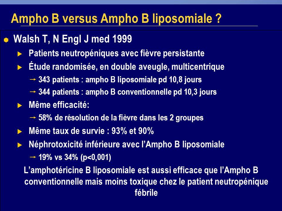 25 Ampho B versus Ampho B liposomiale ? Walsh T, N Engl J med 1999 Patients neutropéniques avec fièvre persistante Étude randomisée, en double aveugle