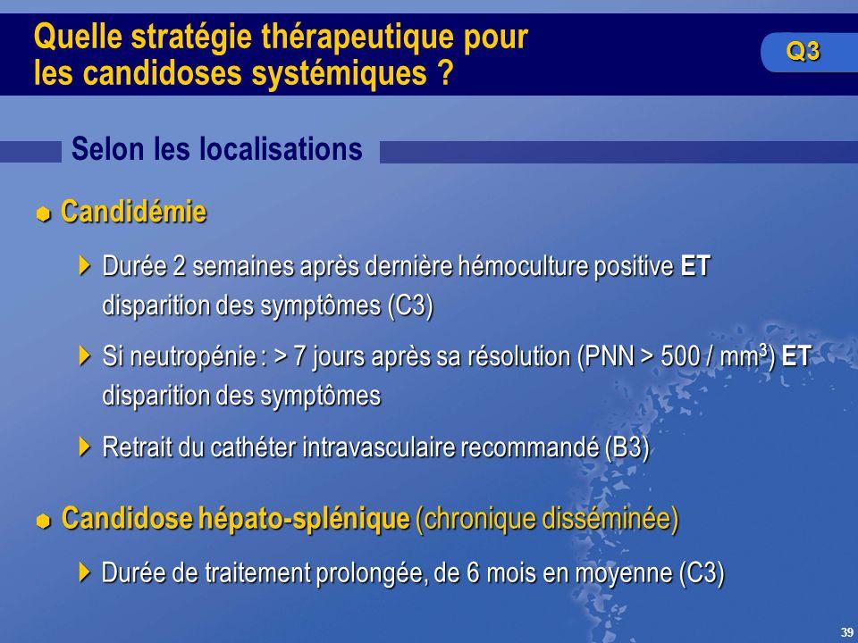 39 Quelle stratégie thérapeutique pour les candidoses systémiques ? Selon les localisations Candidose hépato-splénique (chronique disséminée) Candidos