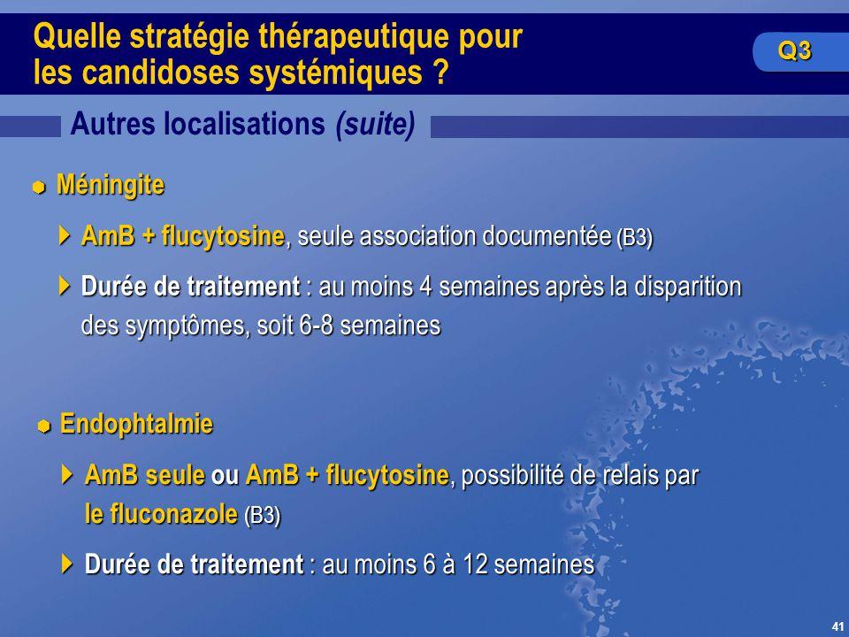 41 Quelle stratégie thérapeutique pour les candidoses systémiques ? Autres localisations (suite) Méningite Méningite AmB + flucytosine, seule associat