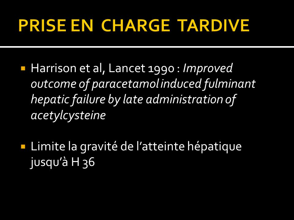 Harrison et al, Lancet 1990 : Improved outcome of paracetamol induced fulminant hepatic failure by late administration of acetylcysteine Limite la gra