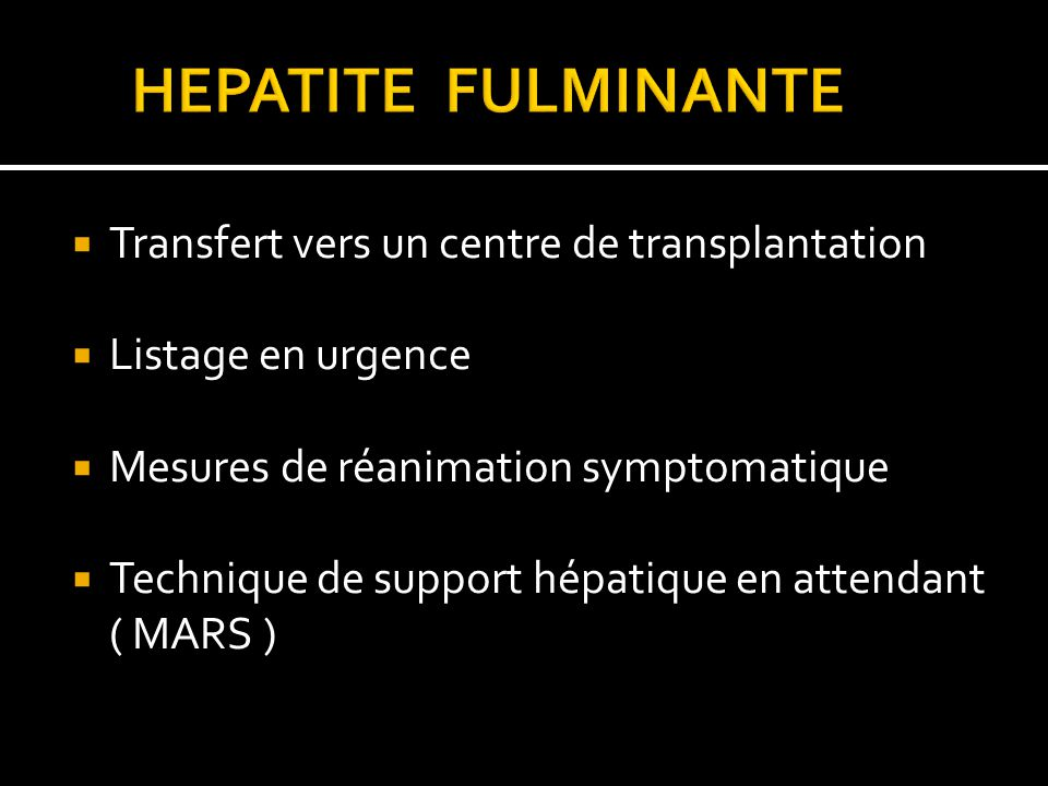 Transfert vers un centre de transplantation Listage en urgence Mesures de réanimation symptomatique Technique de support hépatique en attendant ( MARS