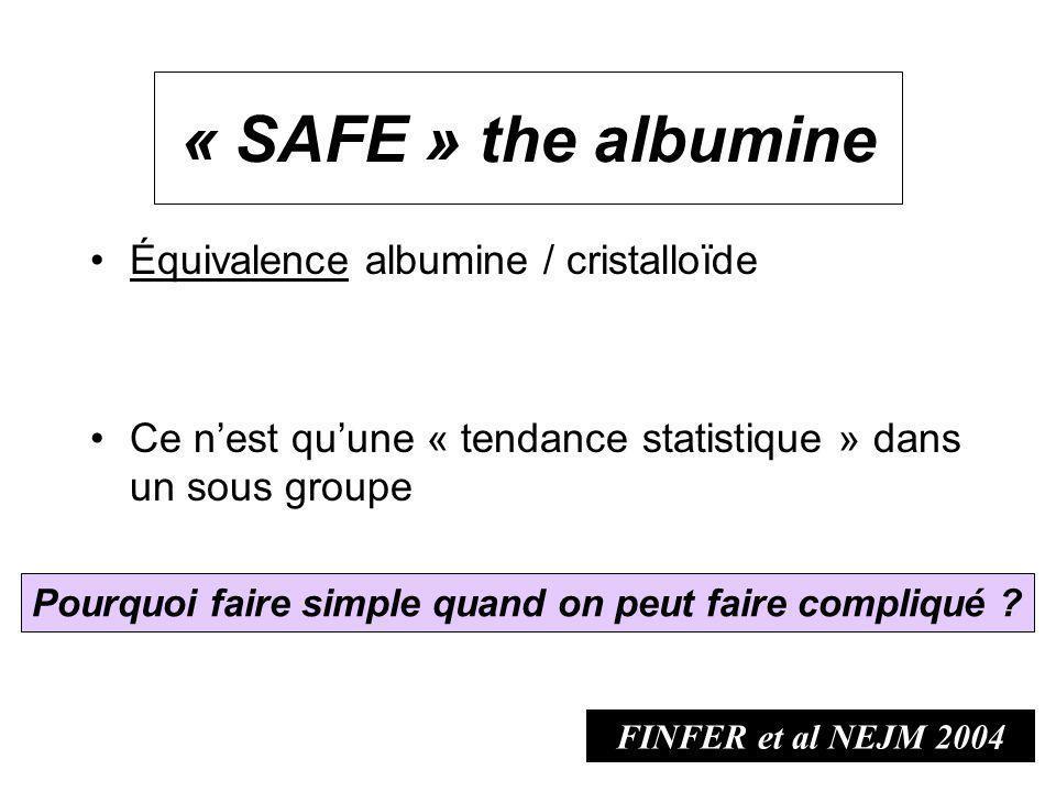 Équivalence albumine / cristalloïde Ce nest quune « tendance statistique » dans un sous groupe Pourquoi faire simple quand on peut faire compliqué ? «