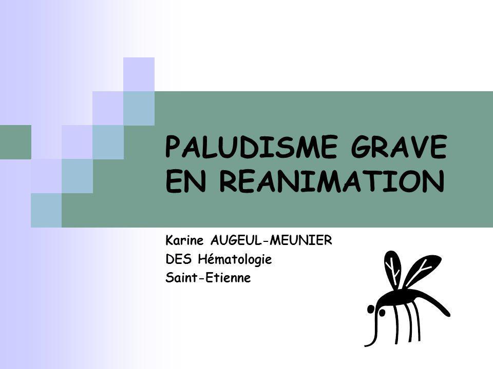 Rappels … Paludisme grave = paludisme à Plasmodium Falciparum: LE SEUL QUI TUE .