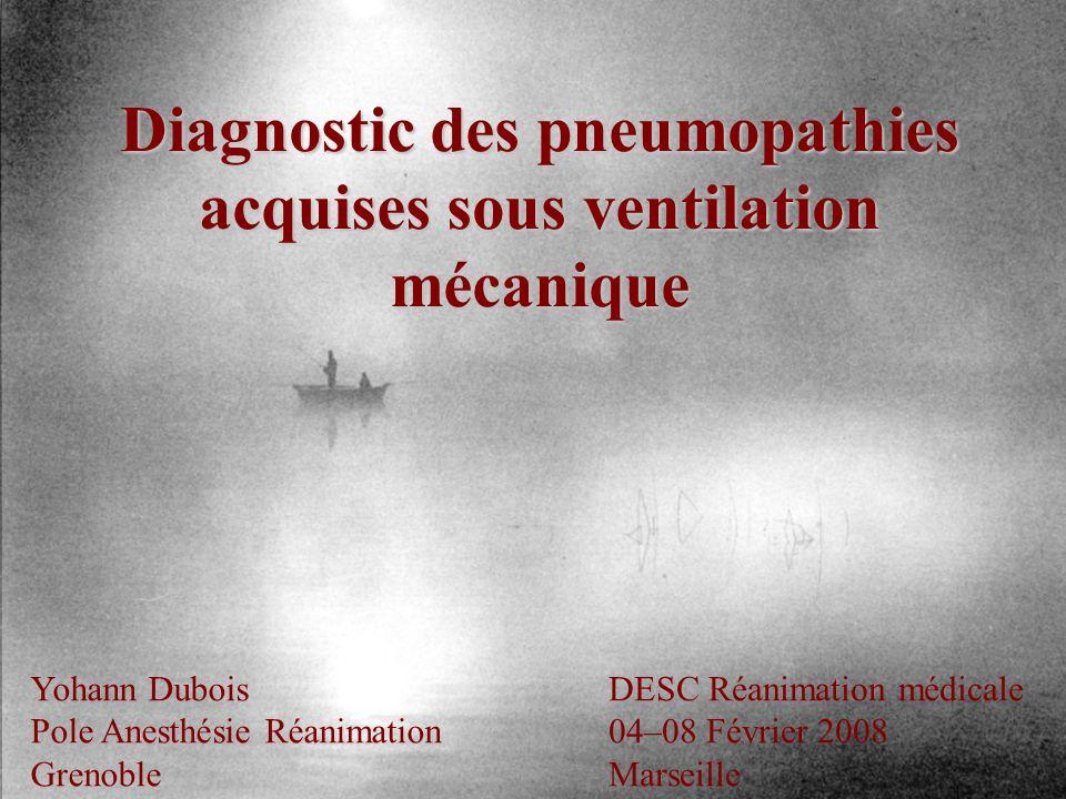 Diagnostic des pneumopathies acquises sous ventilation mécanique Yohann Dubois Pole Anesthésie Réanimation Grenoble DESC Réanimation médicale 04–08 Fé