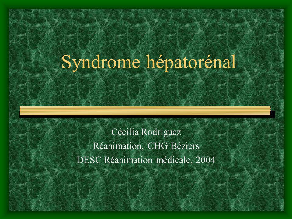 Syndrome hépatorénal Cécilia Rodriguez Réanimation, CHG Béziers DESC Réanimation médicale, 2004