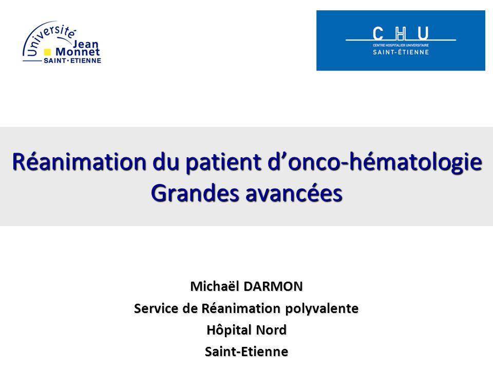 Réanimation du patient donco-hématologie Grandes avancées Michaël DARMON Service de Réanimation polyvalente Hôpital Nord Saint-Etienne