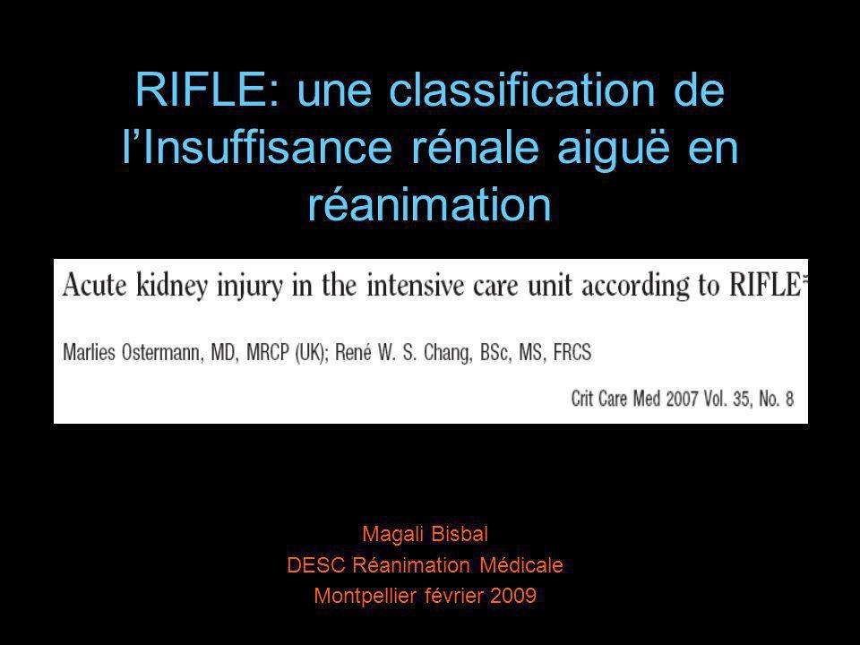 RIFLE: une classification de lInsuffisance rénale aiguë en réanimation Magali Bisbal DESC Réanimation Médicale Montpellier février 2009