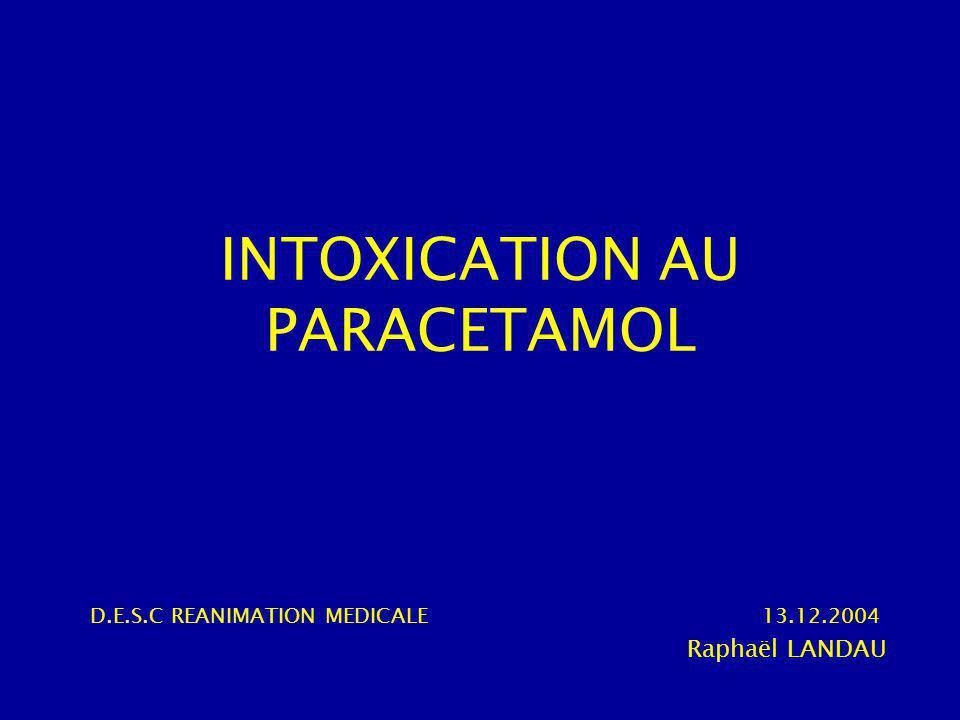 INTOXICATION AU PARACETAMOL D.E.S.C REANIMATION MEDICALE13.12.2004 Raphaël LANDAU
