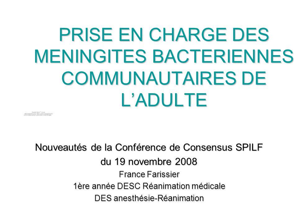 PRISE EN CHARGE DES MENINGITES BACTERIENNES COMMUNAUTAIRES DE LADULTE Nouveautés de la Conférence de Consensus SPILF du 19 novembre 2008 France Fariss