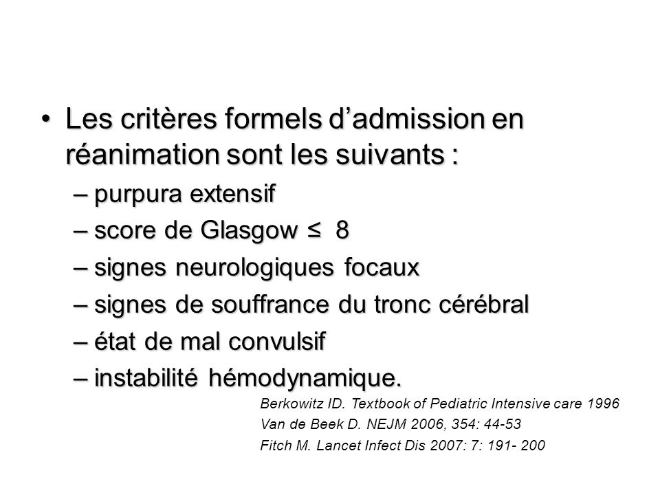 Les critères formels dadmission en réanimation sont les suivants :Les critères formels dadmission en réanimation sont les suivants : –purpura extensif