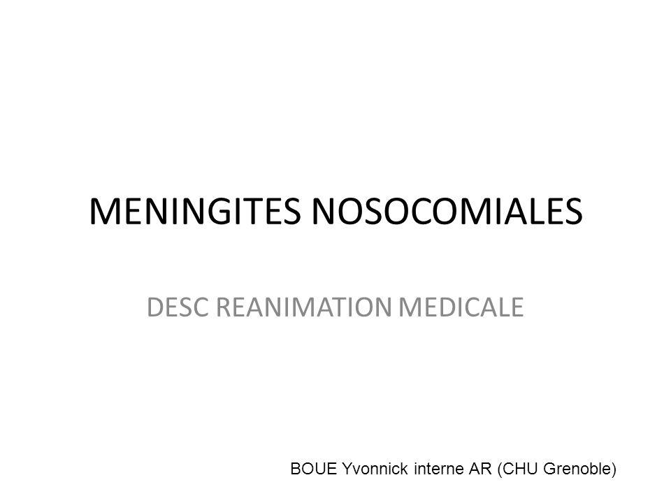 MENINGITES NOSOCOMIALES DESC REANIMATION MEDICALE BOUE Yvonnick interne AR (CHU Grenoble)
