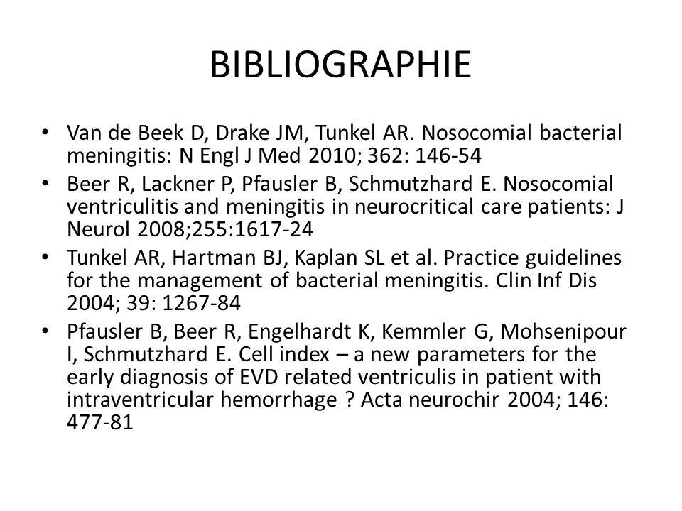 BIBLIOGRAPHIE Van de Beek D, Drake JM, Tunkel AR. Nosocomial bacterial meningitis: N Engl J Med 2010; 362: 146-54 Beer R, Lackner P, Pfausler B, Schmu