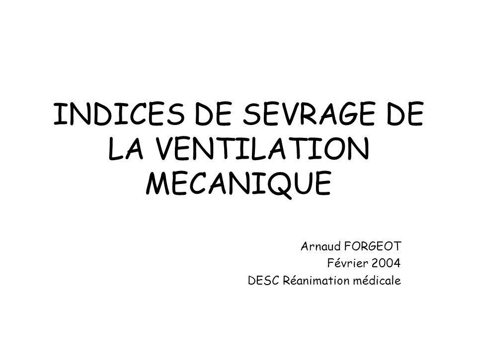 INDICES DE SEVRAGE DE LA VENTILATION MECANIQUE Arnaud FORGEOT Février 2004 DESC Réanimation médicale