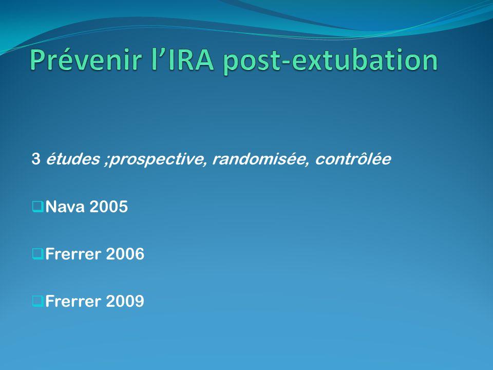 3 études ;prospective, randomisée, contrôlée Nava 2005 Frerrer 2006 Frerrer 2009