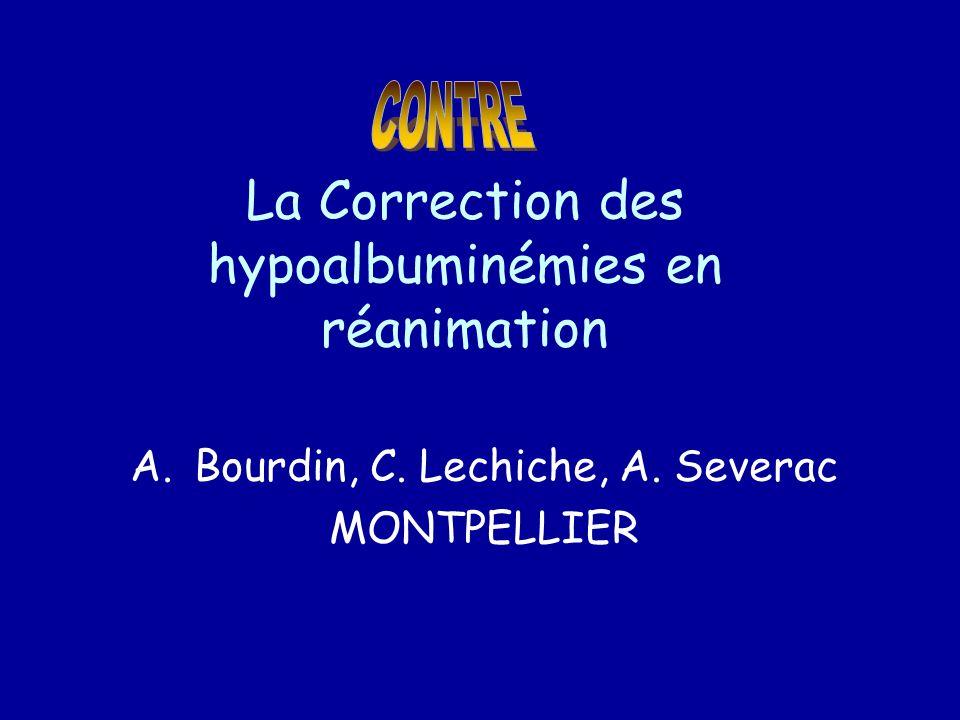 La Correction des hypoalbuminémies en réanimation A.Bourdin, C. Lechiche, A. Severac MONTPELLIER