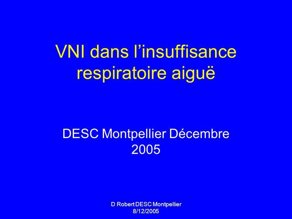 D Robert DESC Montpellier 8/12/2005 VNI dans linsuffisance respiratoire aiguë DESC Montpellier Décembre 2005