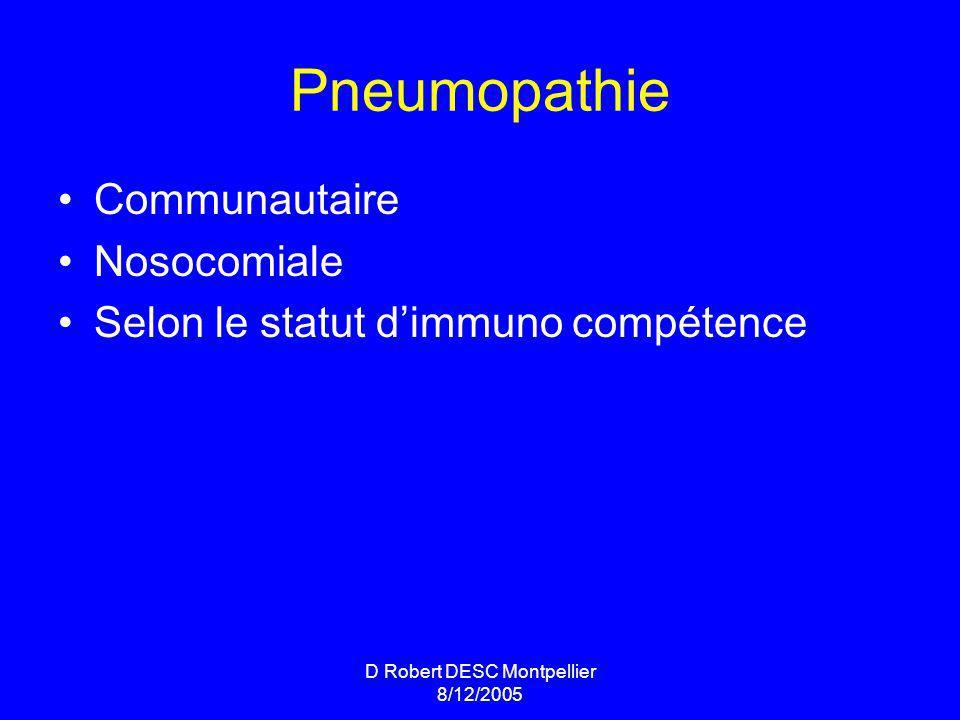 D Robert DESC Montpellier 8/12/2005 Pneumopathie Communautaire Nosocomiale Selon le statut dimmuno compétence
