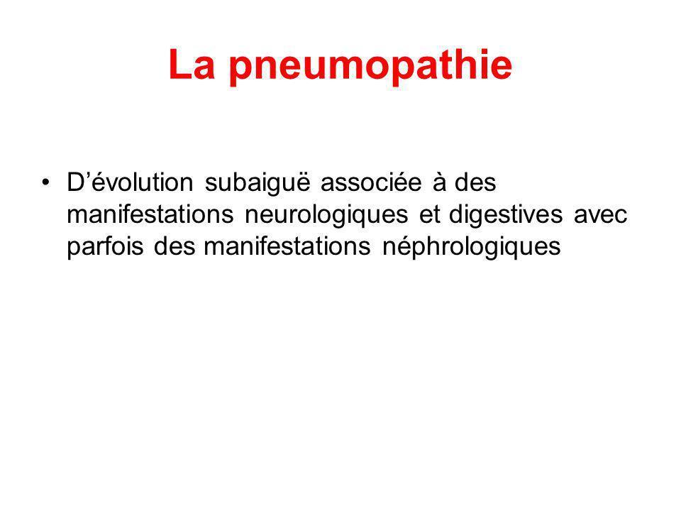 La pneumopathie Dévolution subaiguë associée à des manifestations neurologiques et digestives avec parfois des manifestations néphrologiques