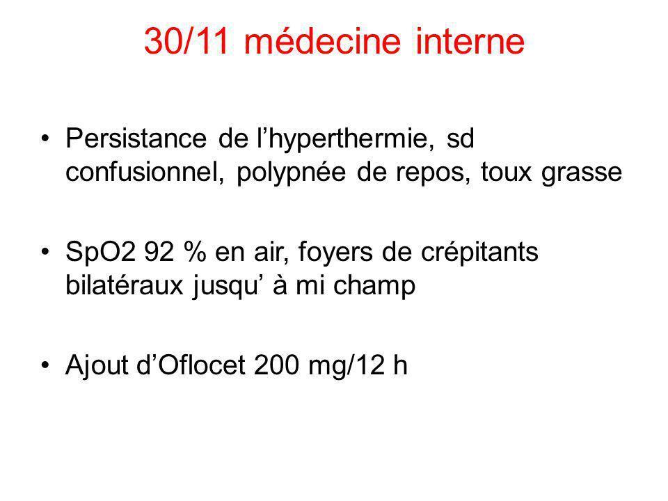 30/11 médecine interne Persistance de lhyperthermie, sd confusionnel, polypnée de repos, toux grasse SpO2 92 % en air, foyers de crépitants bilatéraux