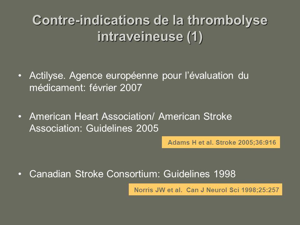Contre-indications de la thrombolyse intraveineuse (1) Actilyse. Agence européenne pour lévaluation du médicament: février 2007 American Heart Associa