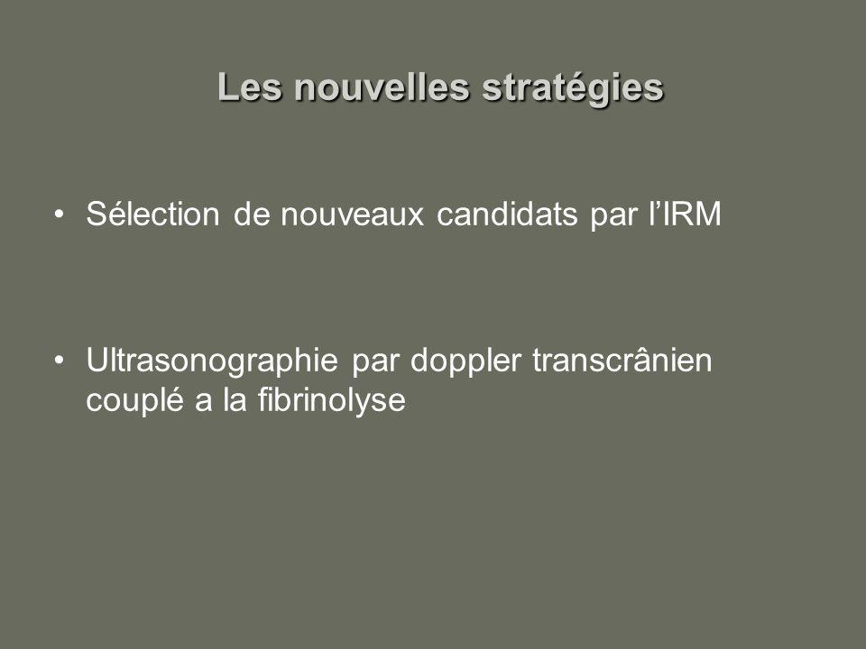 Les nouvelles stratégies Sélection de nouveaux candidats par lIRM Ultrasonographie par doppler transcrânien couplé a la fibrinolyse