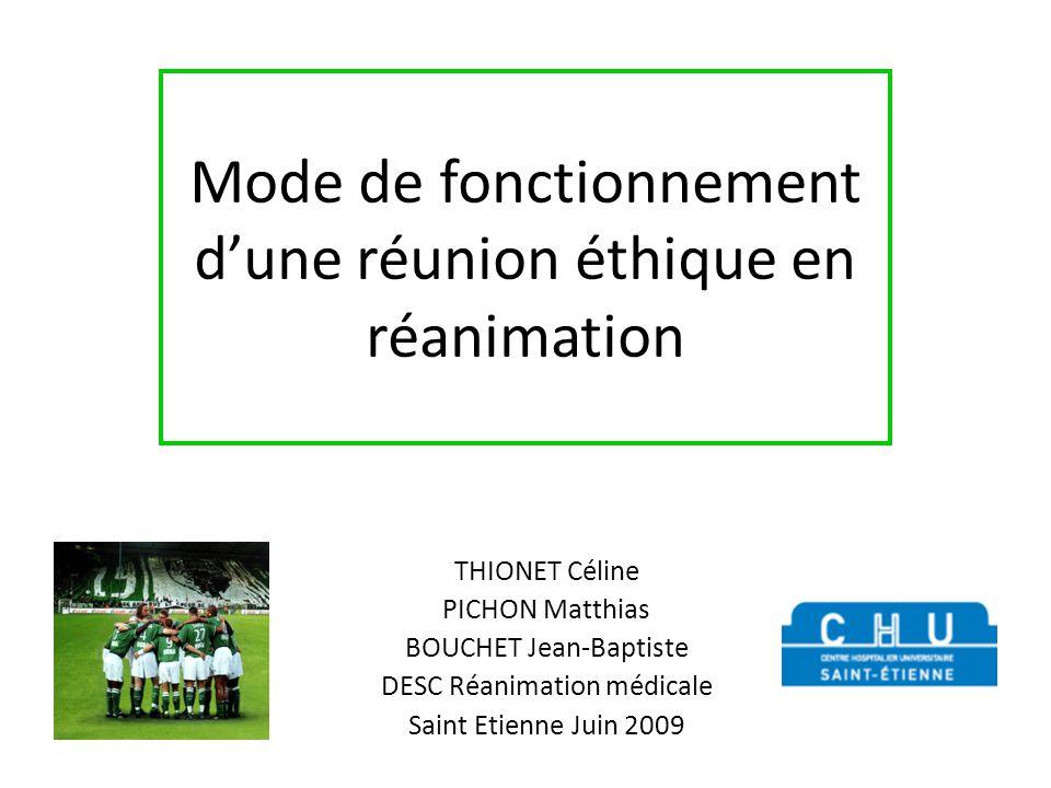 Mode de fonctionnement dune réunion éthique en réanimation THIONET Céline PICHON Matthias BOUCHET Jean-Baptiste DESC Réanimation médicale Saint Etienn