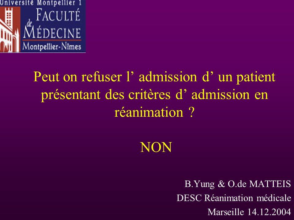Peut on refuser l admission d un patient présentant des critères d admission en réanimation ? NON B.Yung & O.de MATTEIS DESC Réanimation médicale Mars