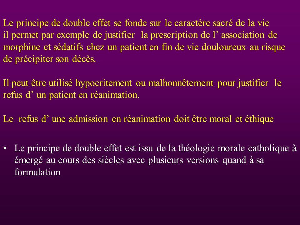 Le principe de double effet se fonde sur le caractère sacré de la vie il permet par exemple de justifier la prescription de l association de morphine