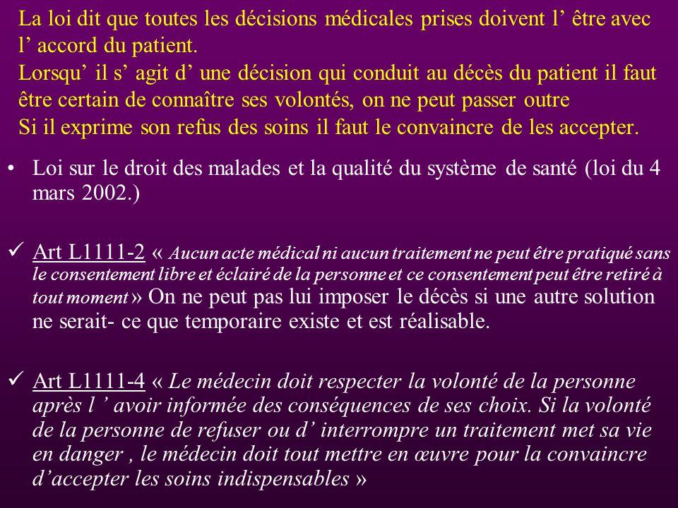 La loi dit que toutes les décisions médicales prises doivent l être avec l accord du patient. Lorsqu il s agit d une décision qui conduit au décès du