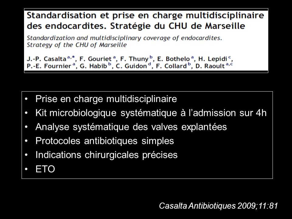 Prise en charge multidisciplinaire Kit microbiologique systématique à ladmission sur 4h Analyse systématique des valves explantées Protocoles antibiot