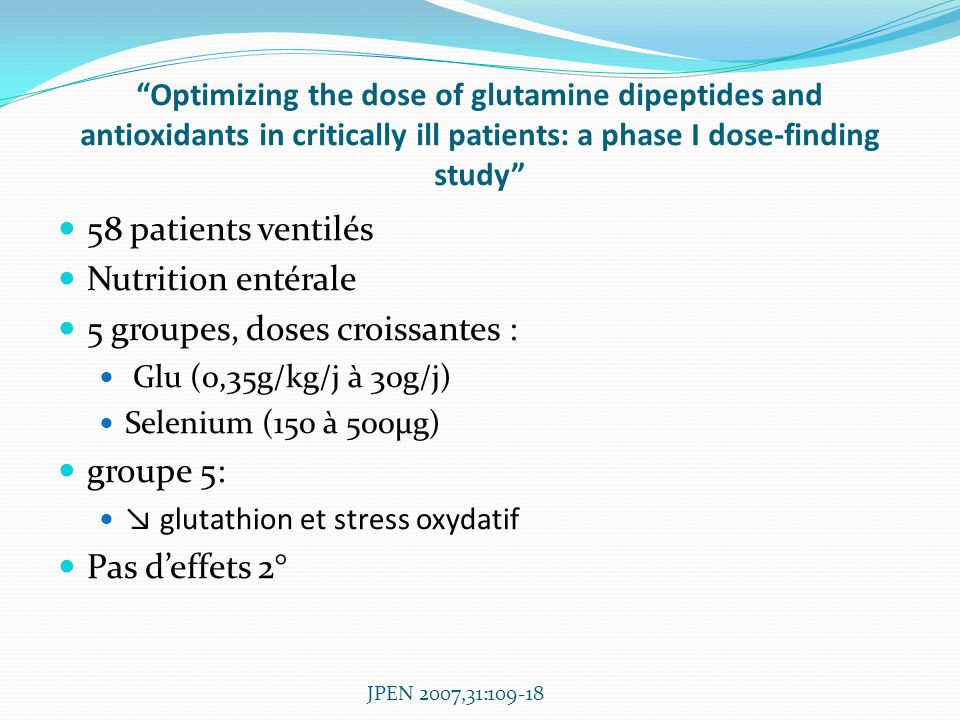 Optimizing the dose of glutamine dipeptides and antioxidants in critically ill patients: a phase I dose-finding study 58 patients ventilés Nutrition e