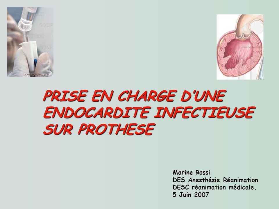 Marine Rossi DES Anesthésie Réanimation DESC réanimation médicale, 5 Juin 2007 PRISE EN CHARGE DUNE ENDOCARDITE INFECTIEUSE SUR PROTHESE