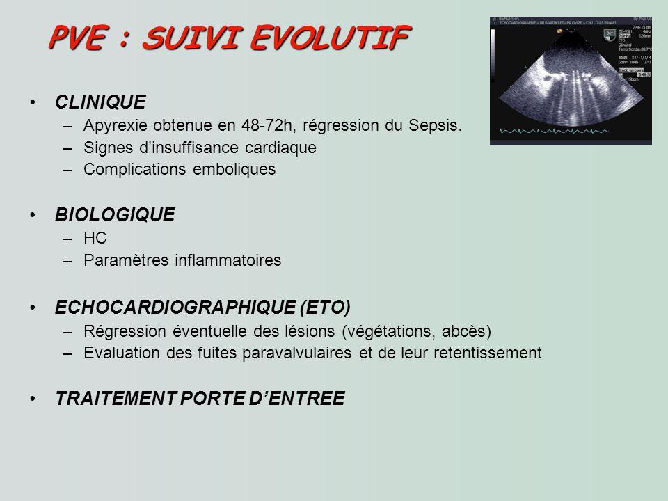 PVE : SUIVI EVOLUTIF PVE : SUIVI EVOLUTIF CLINIQUE –Apyrexie obtenue en 48-72h, régression du Sepsis.