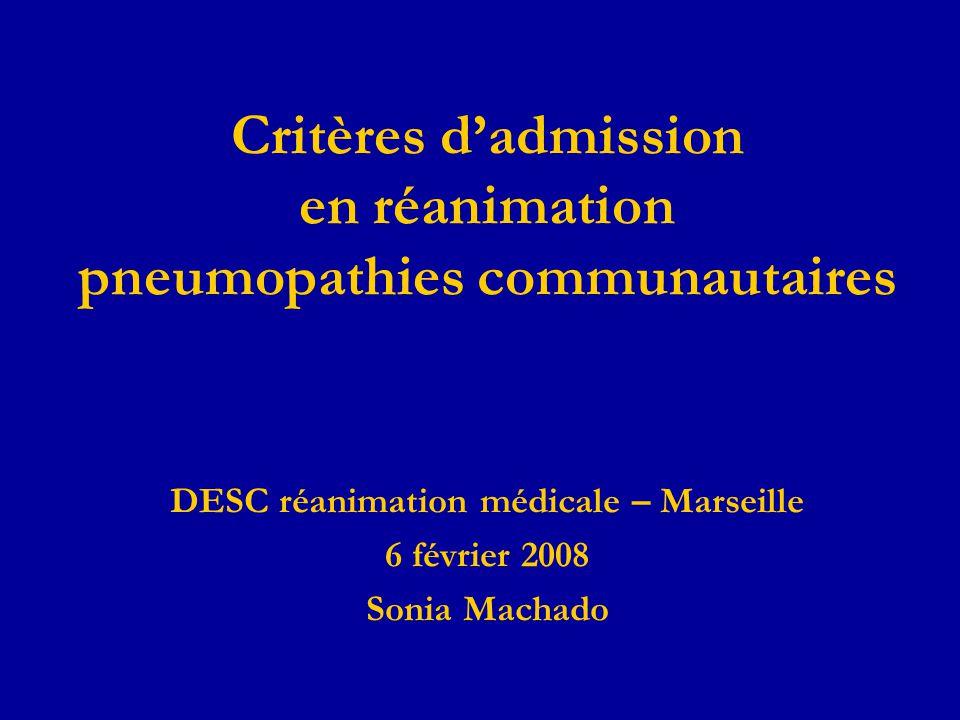 Critères dadmission en réanimation pneumopathies communautaires DESC réanimation médicale – Marseille 6 février 2008 Sonia Machado
