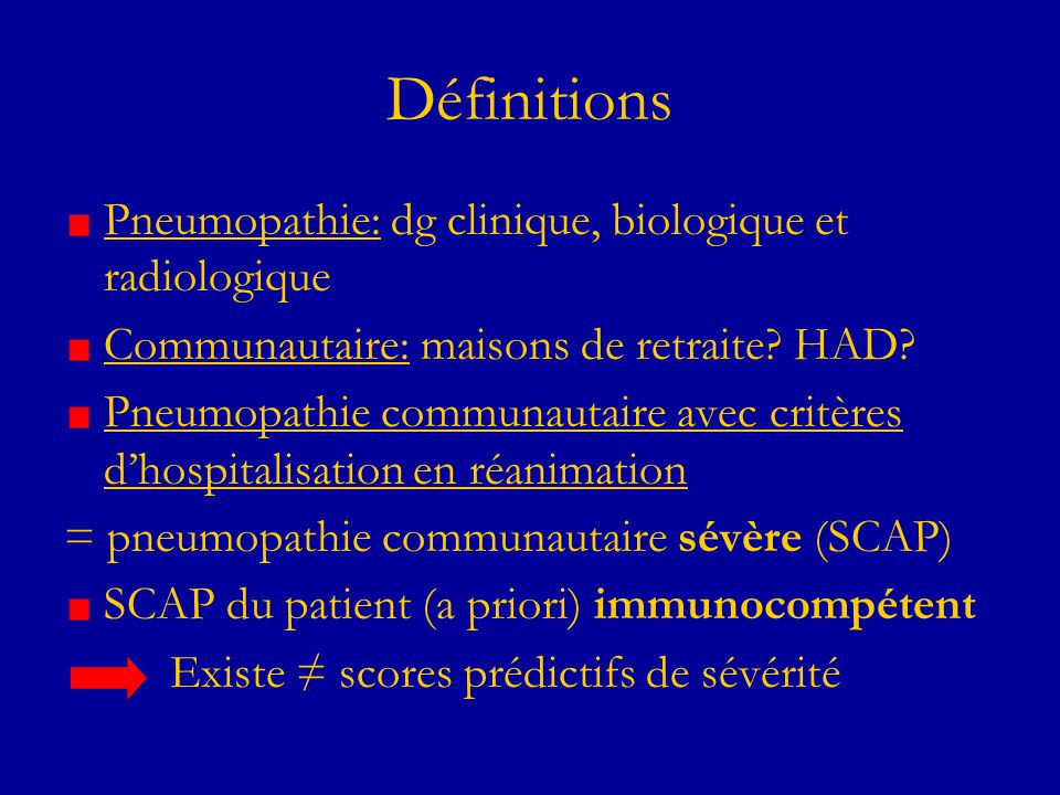 Définitions Pneumopathie: dg clinique, biologique et radiologique Communautaire: maisons de retraite? HAD? Pneumopathie communautaire avec critères dh