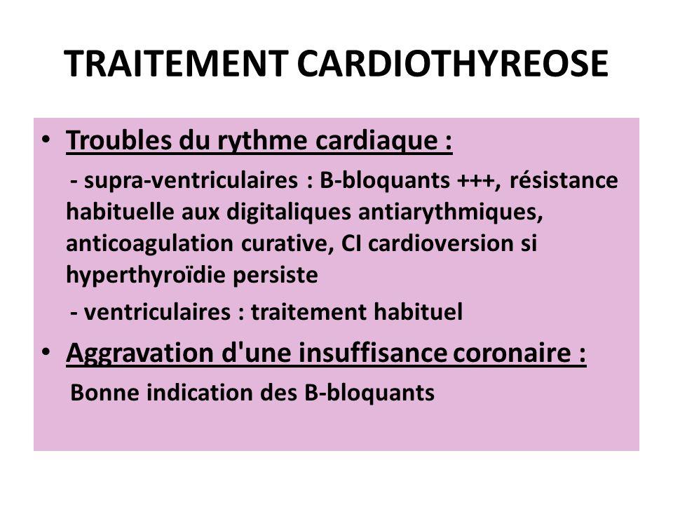 Troubles du rythme cardiaque : - supra-ventriculaires : B-bloquants +++, résistance habituelle aux digitaliques antiarythmiques, anticoagulation curat