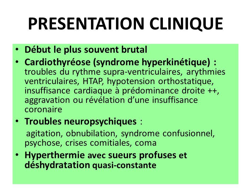 PRESENTATION CLINIQUE Début le plus souvent brutal Cardiothyréose (syndrome hyperkinétique) : troubles du rythme supra-ventriculaires, arythmies ventr