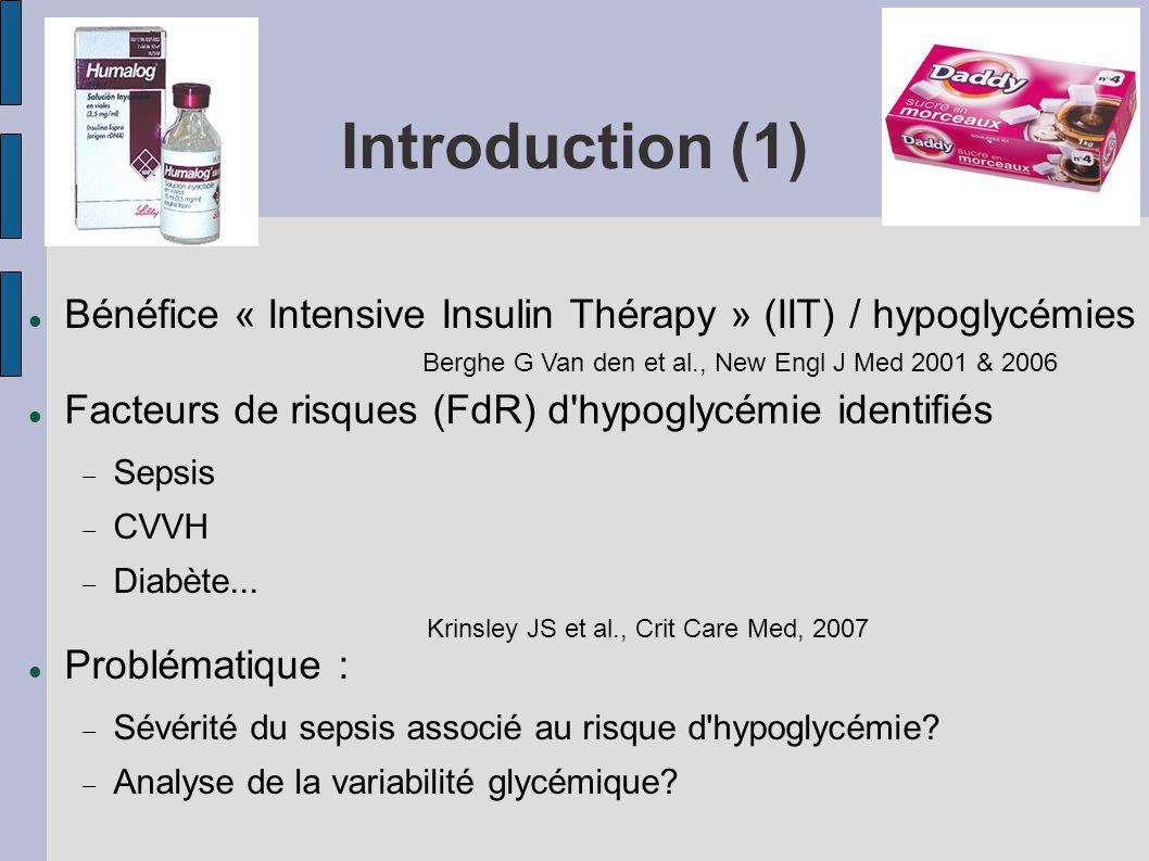 Introduction (1) Bénéfice « Intensive Insulin Thérapy » (IIT) / hypoglycémies Facteurs de risques (FdR) d'hypoglycémie identifiés Sepsis CVVH Diabète.