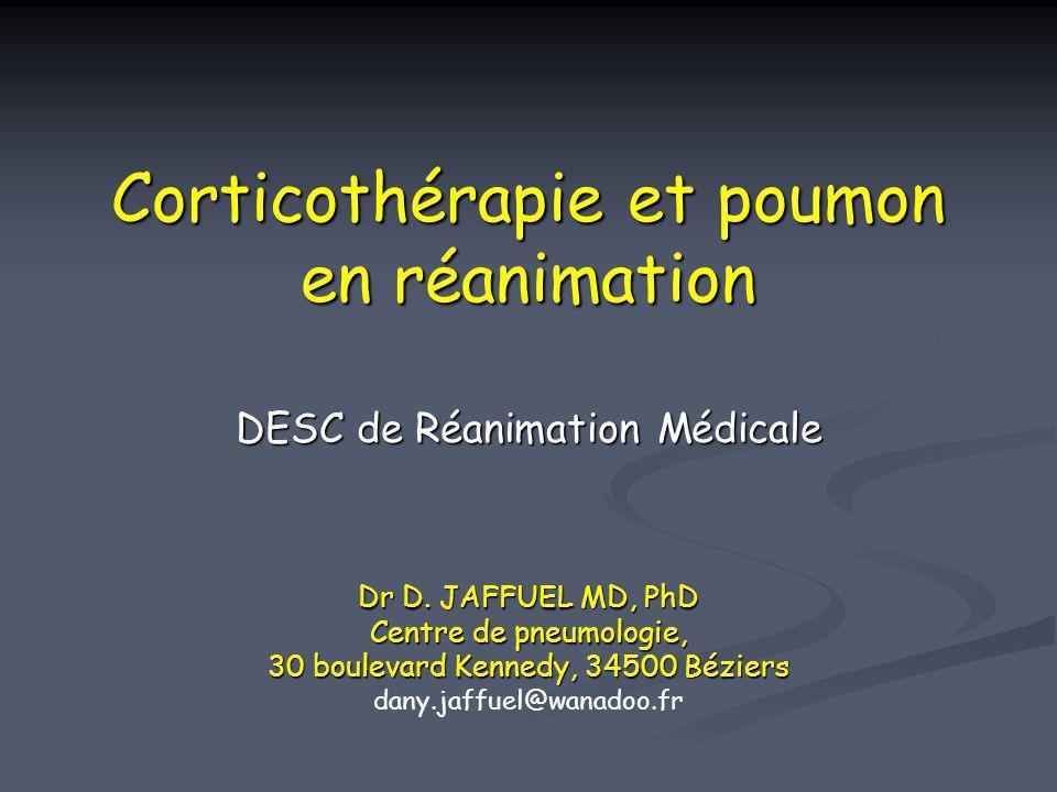 Corticothérapie et poumon en réanimation DESC de Réanimation Médicale Dr D. JAFFUEL MD, PhD Centre de pneumologie, 30 boulevard Kennedy, 34500 Béziers