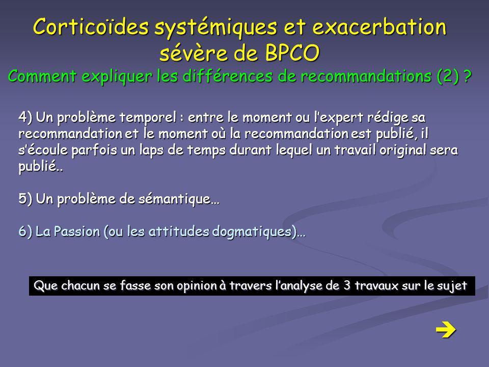 Corticoïdes systémiques et exacerbation sévère de BPCO Comment expliquer les différences de recommandations (2) ? 4) Un problème temporel : entre le m