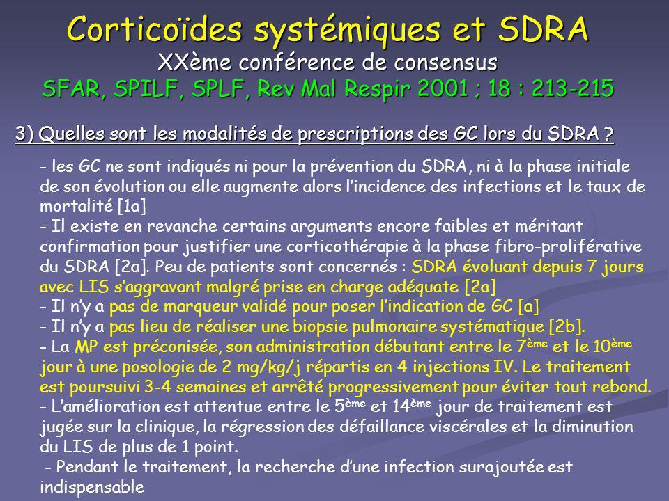 Corticoïdes systémiques et SDRA XXème conférence de consensus SFAR, SPILF, SPLF, Rev Mal Respir 2001 ; 18 : 213-215 3) Quelles sont les modalités de p