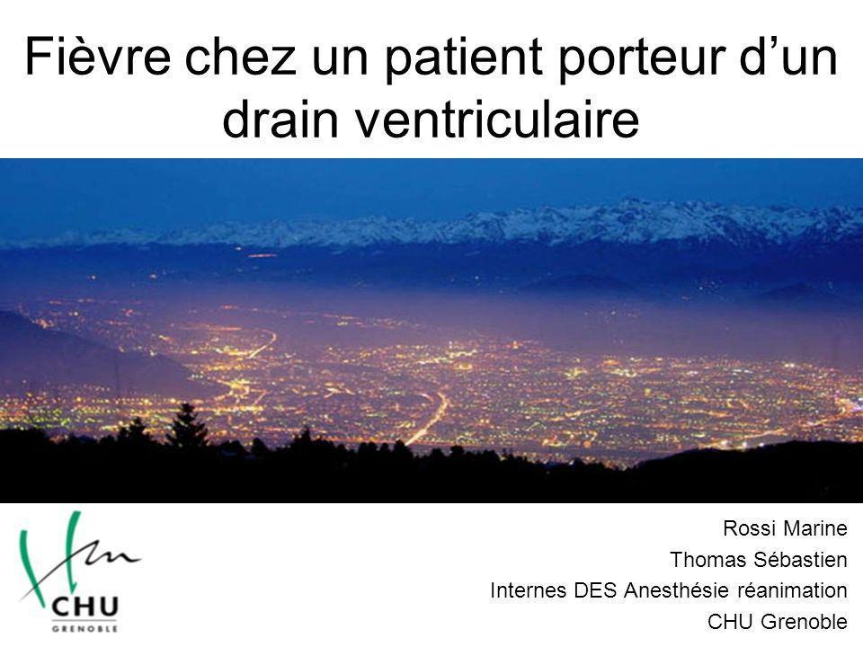 Fièvre chez un patient porteur dun drain ventriculaire Rossi Marine Thomas Sébastien Internes DES Anesthésie réanimation CHU Grenoble
