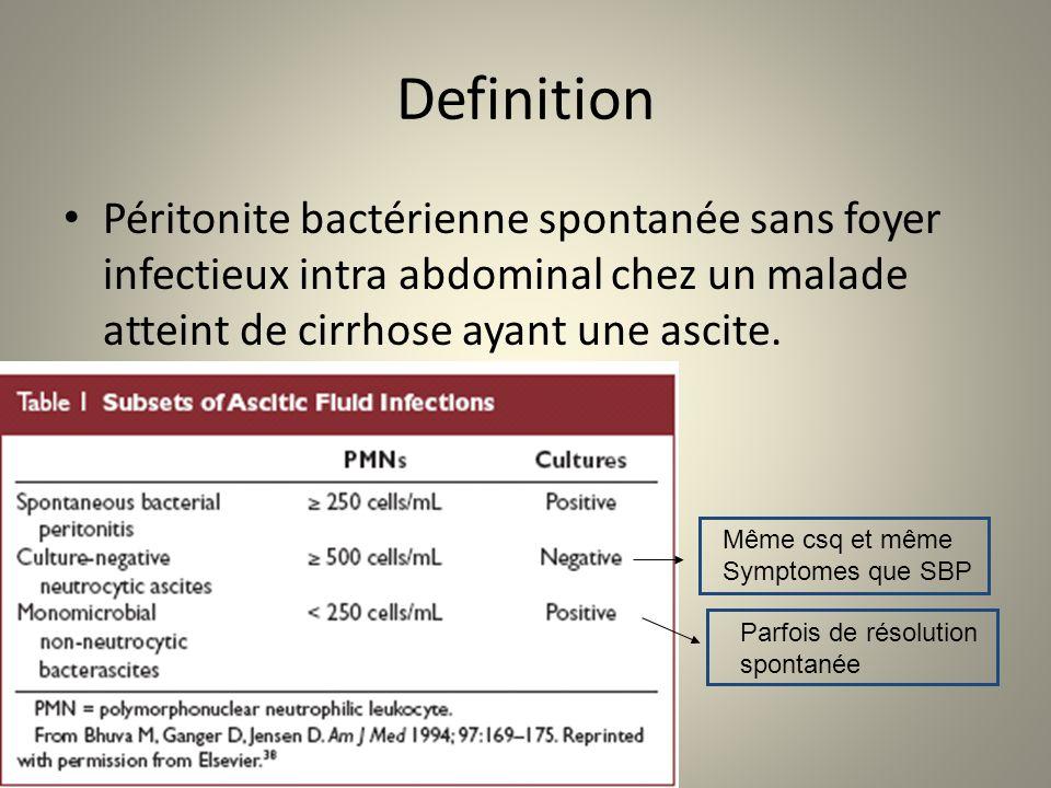 Definition Péritonite bactérienne spontanée sans foyer infectieux intra abdominal chez un malade atteint de cirrhose ayant une ascite. Même csq et mêm