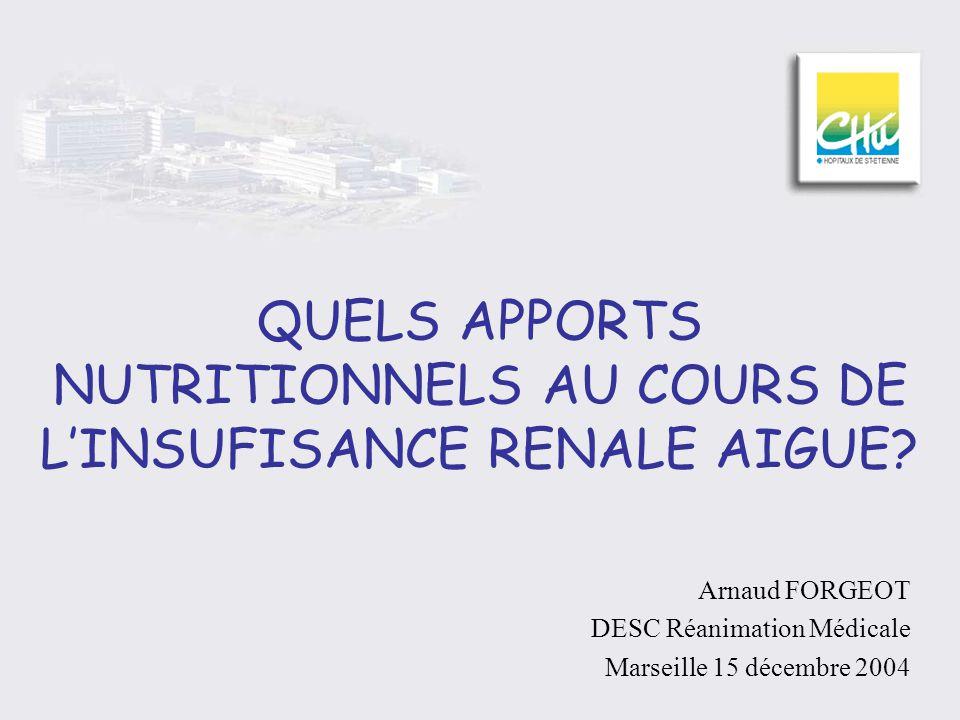 QUELS APPORTS NUTRITIONNELS AU COURS DE LINSUFISANCE RENALE AIGUE? Arnaud FORGEOT DESC Réanimation Médicale Marseille 15 décembre 2004