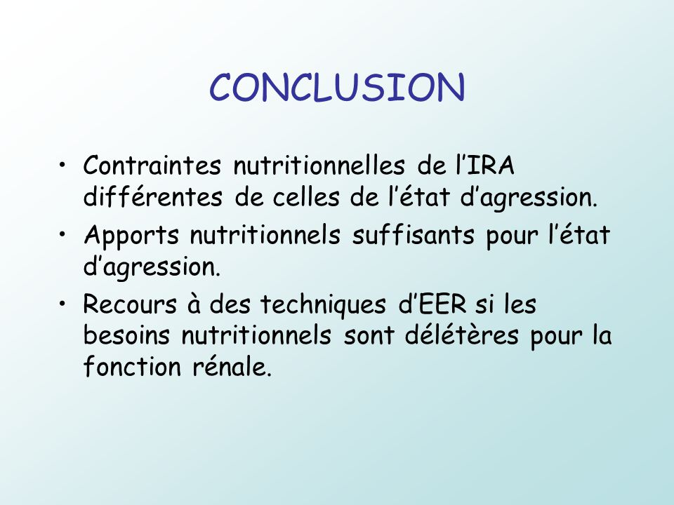 CONCLUSION Contraintes nutritionnelles de lIRA différentes de celles de létat dagression. Apports nutritionnels suffisants pour létat dagression. Reco